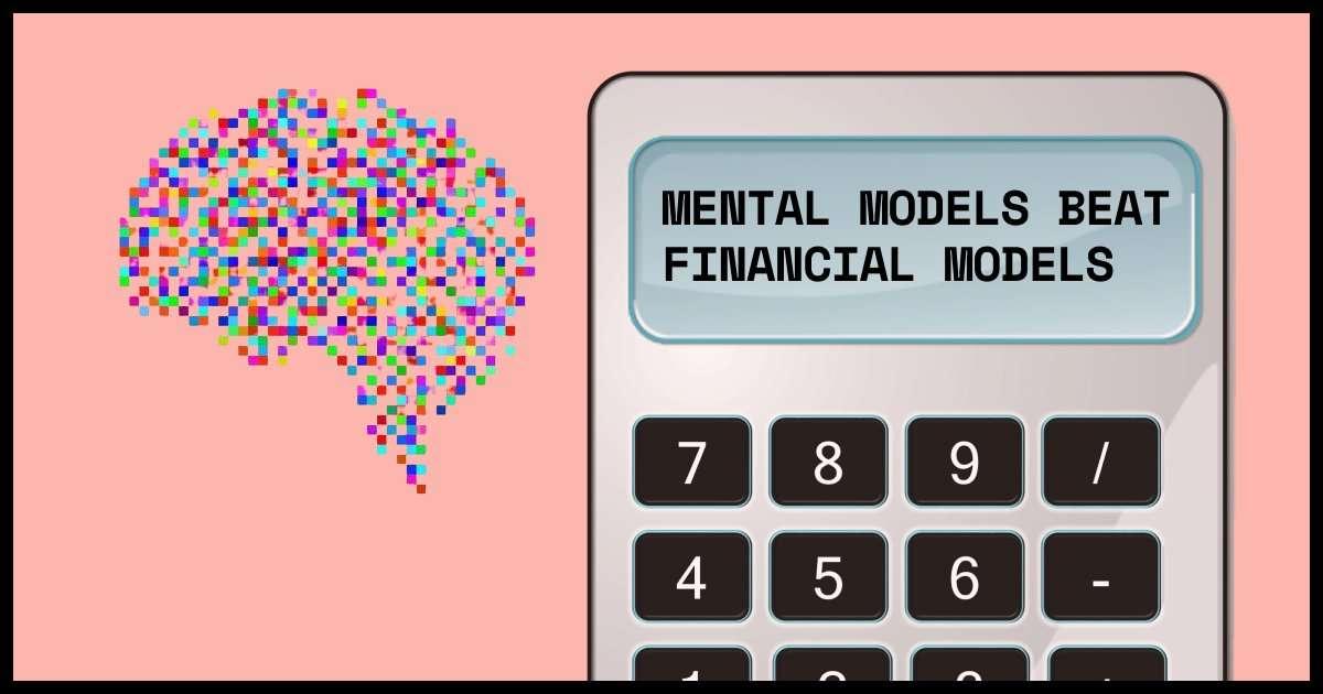 mental models beat financial models